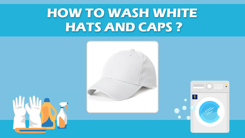 How To Wash White Hats And Caps