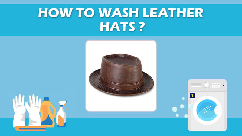 How To Wash Leather Hats
