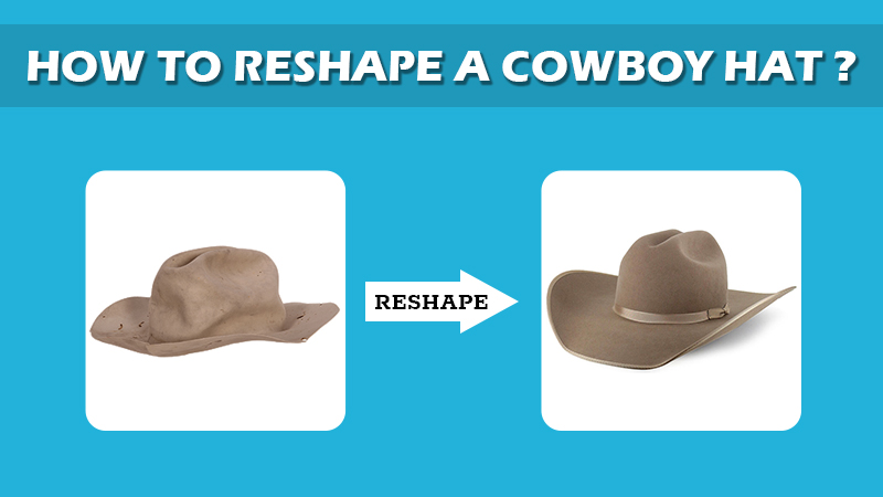 How To Reshape Cowboy Hats