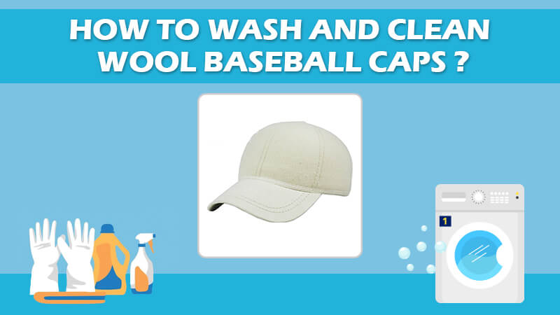 How To Wash And Clean Wool Baseball Caps