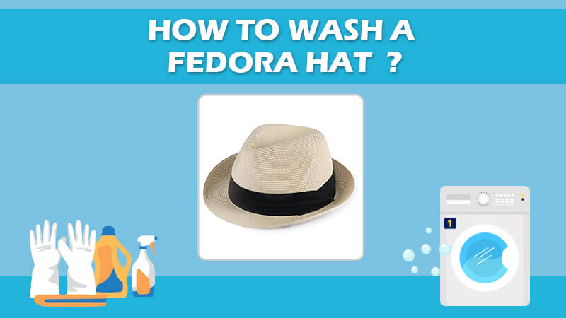 How To Wash A Fedora Hat (Clean For All Types Of Fedora)
