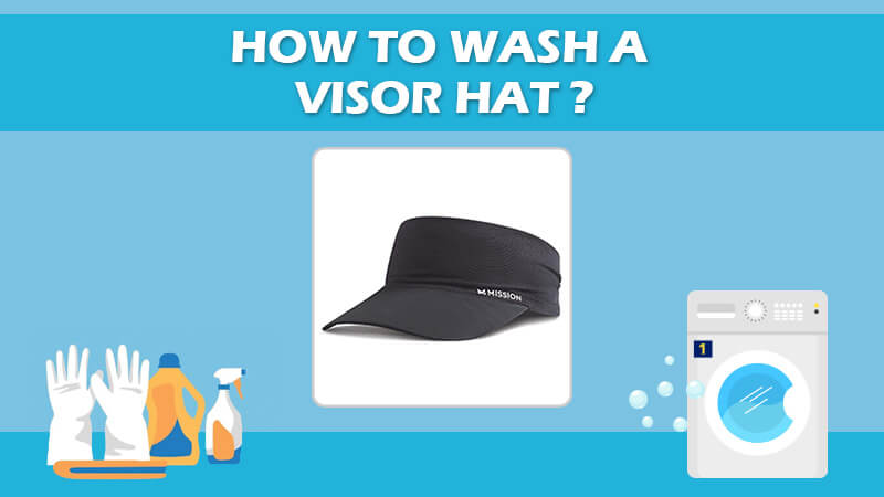 How To Wash A Visor Hat