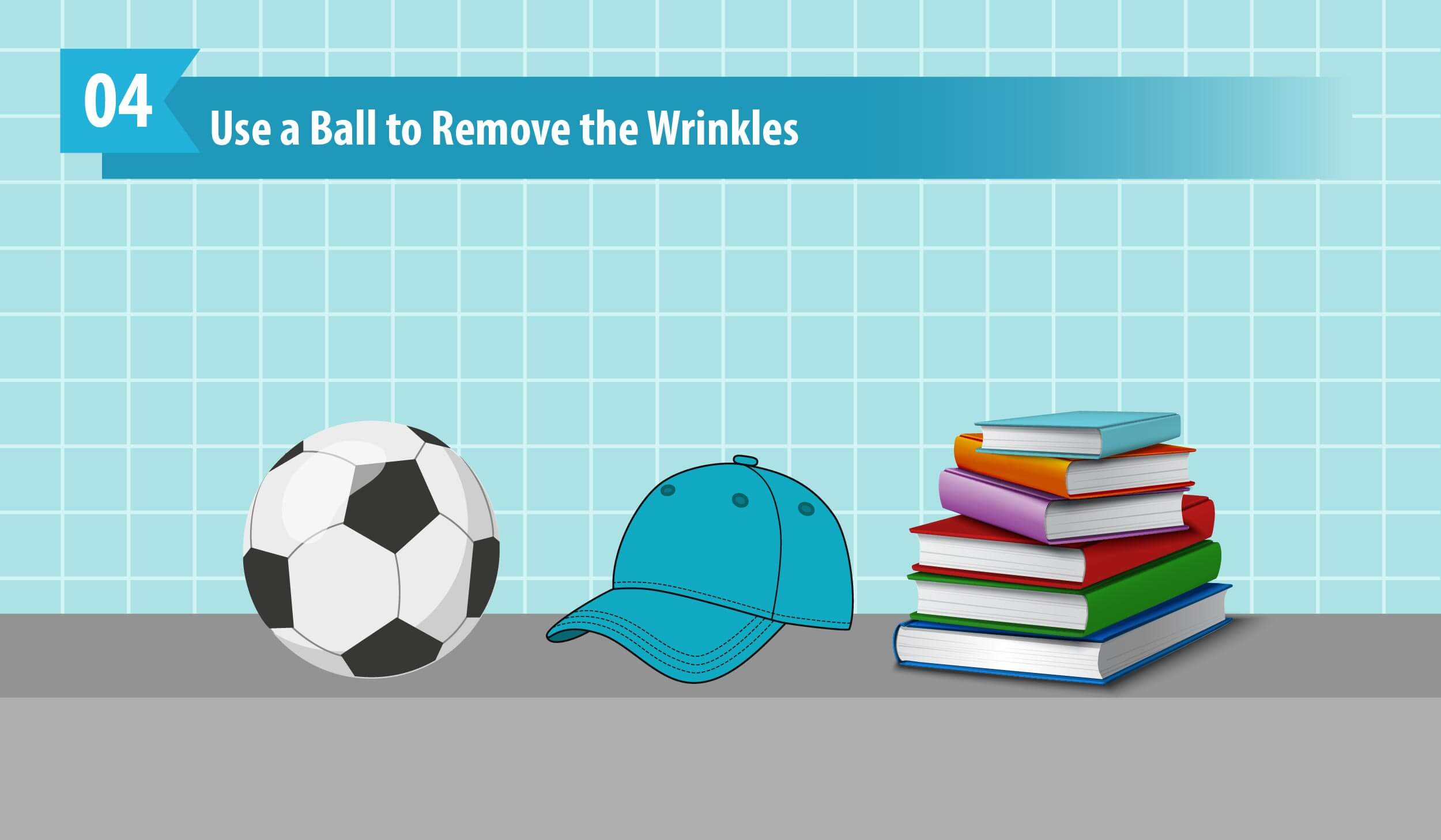 Use a Ball to Remove the Wrinkles