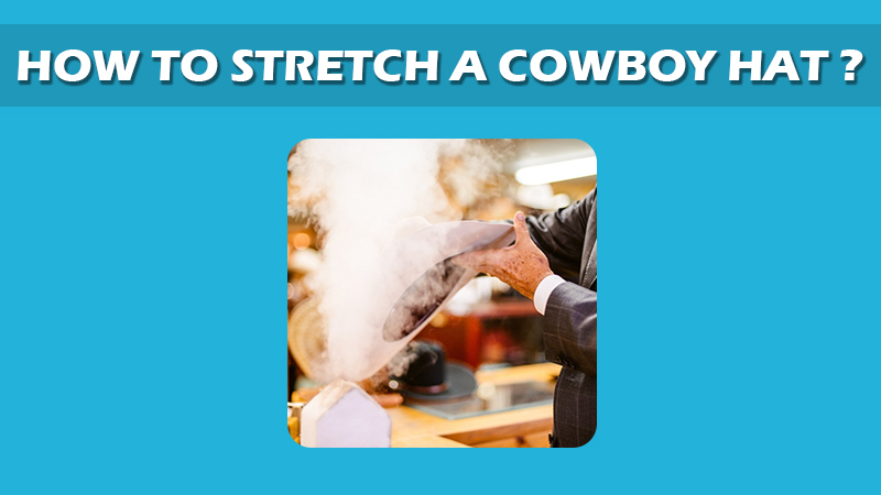 How To Stretch Cowboy Hat