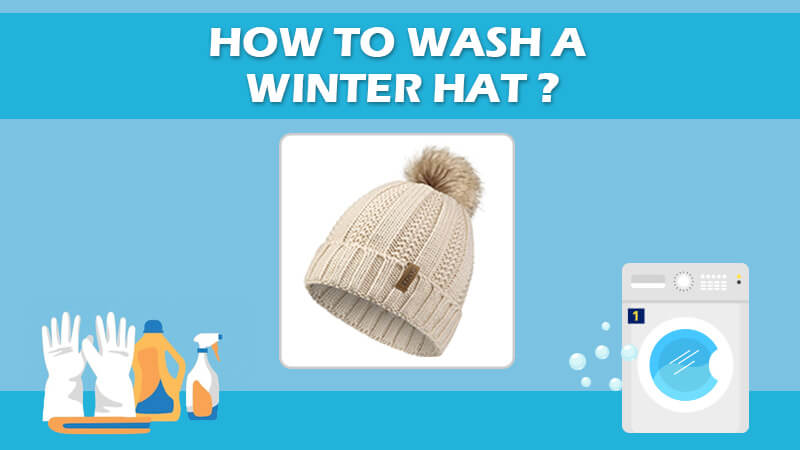 How To Wash A Winter Hat [Everything You Should Know]
